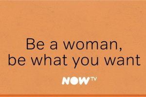 NOW TV - Be a woman, be what you want