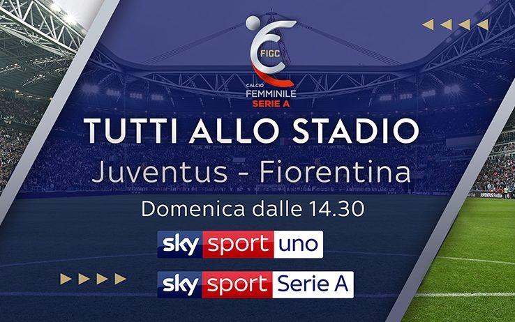 Juventus   Fiorentina Women, la sfida scudetto in diretta su