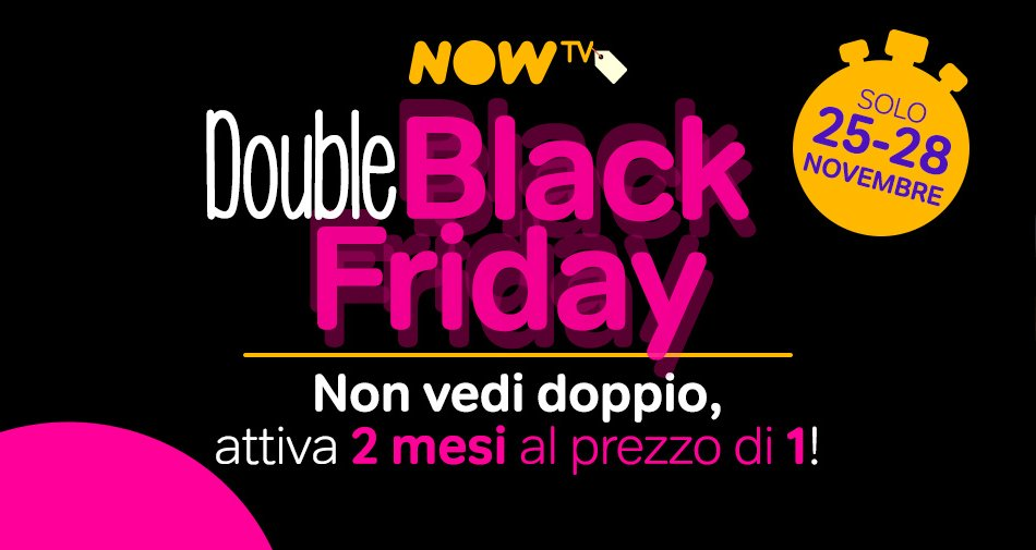Double Black Friday di NOW TV, le offerte raddoppiano la durata con 2 mesi al prezzo di 1
